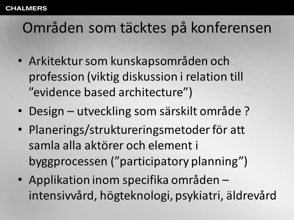 Områden som täcktes på konferensen Arkitektur som kunskapsområden och profession (viktig diskussion i relation till evidence based architecture ) Design – utveckling som särskilt område .