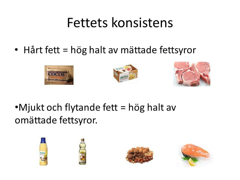 Fettets konsistens Hårt fett = hög halt av mättade fettsyror Mjukt och flytande fett = hög halt av omättade fettsyror.