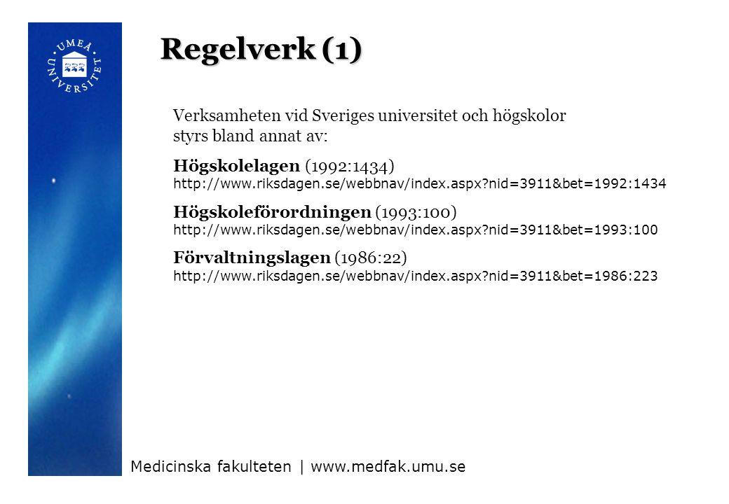 Regelverk (1) Medicinska fakulteten | www.medfak.umu.se Verksamheten vid Sveriges universitet och högskolor styrs bland annat av: Högskolelagen (1992:1434) http://www.riksdagen.se/webbnav/index.aspx nid=3911&bet=1992:1434 Högskoleförordningen (1993:100) http://www.riksdagen.se/webbnav/index.aspx nid=3911&bet=1993:100 Förvaltningslagen (1986:22) http://www.riksdagen.se/webbnav/index.aspx nid=3911&bet=1986:223