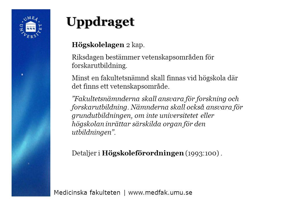 Uppdraget Högskolelagen 2 kap. Riksdagen bestämmer vetenskapsområden för forskarutbildning.