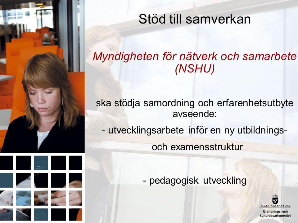 Stöd till samverkan Myndigheten för nätverk och samarbete (NSHU) ska stödja samordning och erfarenhetsutbyte avseende: - utvecklingsarbete inför en ny