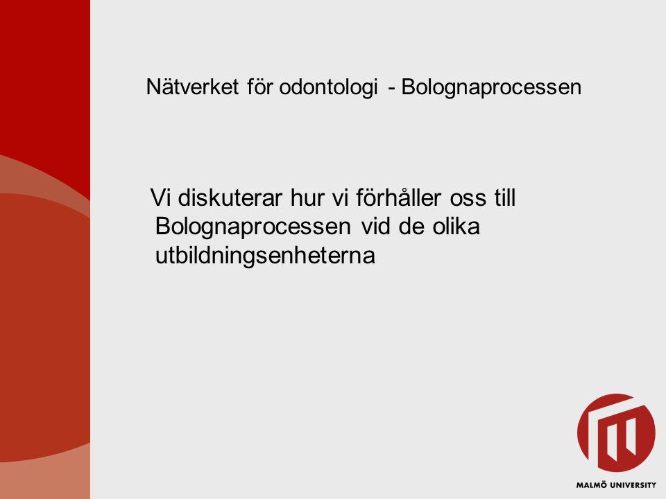 Nätverket för odontologi - Bolognaprocessen Vi diskuterar hur vi förhåller oss till Bolognaprocessen vid de olika utbildningsenheterna