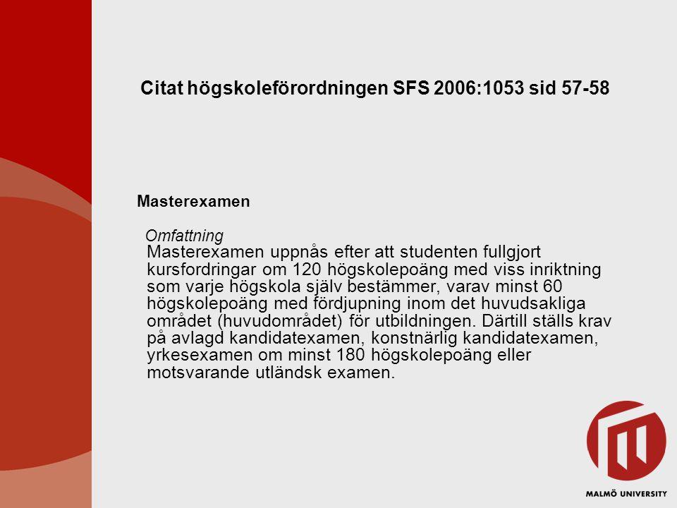 Citat högskoleförordningen SFS 2006:1053 sid 57-58 Masterexamen Omfattning Masterexamen uppnås efter att studenten fullgjort kursfordringar om 120 hög