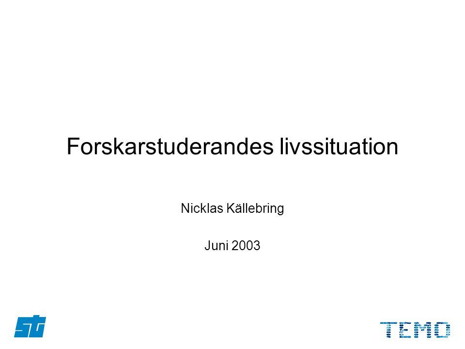 Forskarstuderandes livssituation Nicklas Källebring Juni 2003