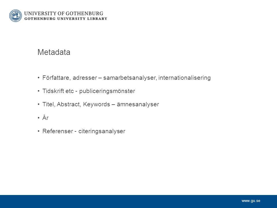 www.gu.se Metadata Författare, adresser – samarbetsanalyser, internationalisering Tidskrift etc - publiceringsmönster Titel, Abstract, Keywords – ämne