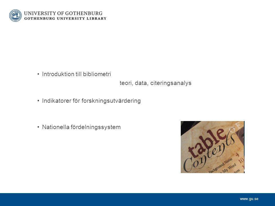 www.gu.se Introduktion till bibliometri teori, data, citeringsanalys Indikatorer för forskningsutvärdering Nationella fördelningssystem