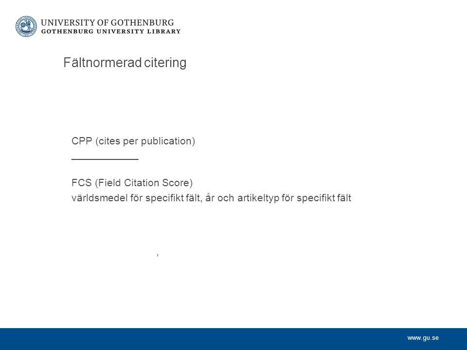 www.gu.se Fältnormerad citering CPP (cites per publication) _____________ FCS (Field Citation Score) världsmedel för specifikt fält, år och artikeltyp