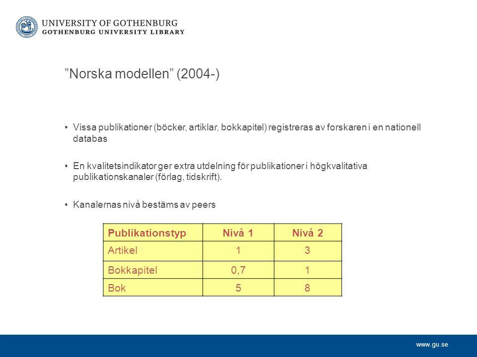 """www.gu.se """"Norska modellen"""" (2004-) Vissa publikationer (böcker, artiklar, bokkapitel) registreras av forskaren i en nationell databas En kvalitetsind"""