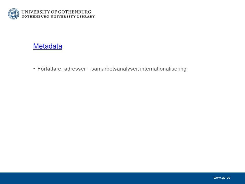 www.gu.se Metadata Författare, adresser – samarbetsanalyser, internationalisering