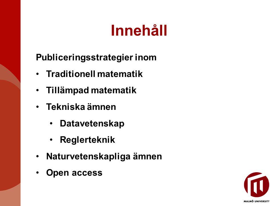 Innehåll Publiceringsstrategier inom Traditionell matematik Tillämpad matematik Tekniska ämnen Datavetenskap Reglerteknik Naturvetenskapliga ämnen Open access