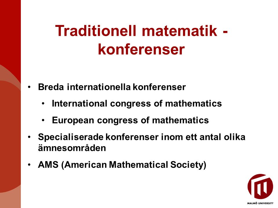 Traditionell matematik - konferenser Breda internationella konferenser International congress of mathematics European congress of mathematics Specialiserade konferenser inom ett antal olika ämnesområden AMS (American Mathematical Society)