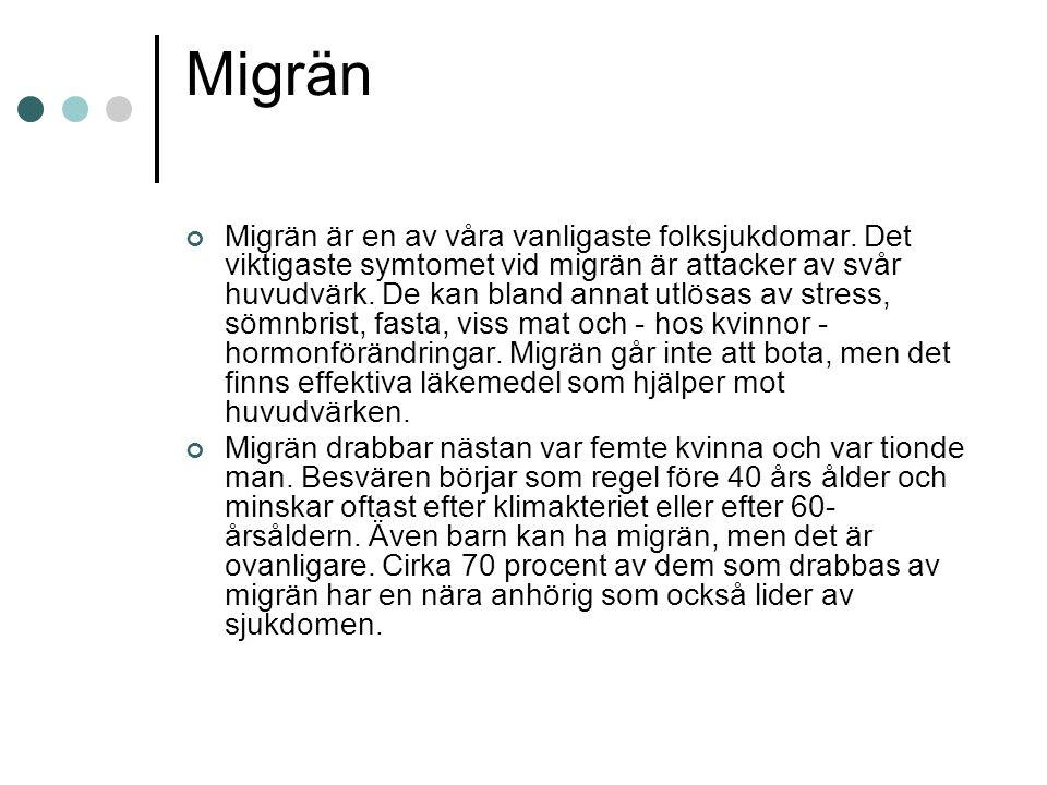 Migrän Migrän är en av våra vanligaste folksjukdomar. Det viktigaste symtomet vid migrän är attacker av svår huvudvärk. De kan bland annat utlösas av
