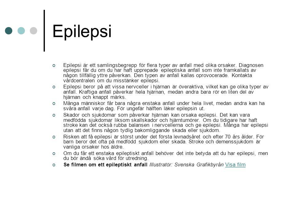 Epilepsi Epilepsi är ett samlingsbegrepp för flera typer av anfall med olika orsaker. Diagnosen epilepsi får du om du har haft upprepade epileptiska a