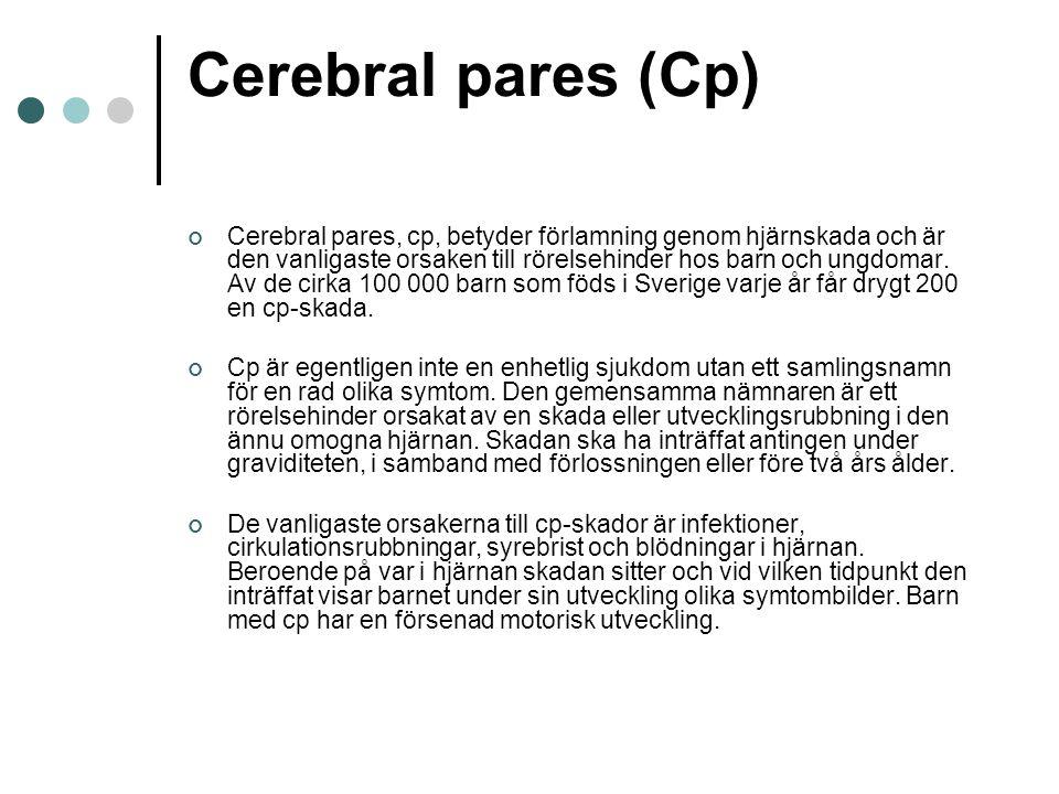 Cerebral pares (Cp) Cerebral pares, cp, betyder förlamning genom hjärnskada och är den vanligaste orsaken till rörelsehinder hos barn och ungdomar. Av