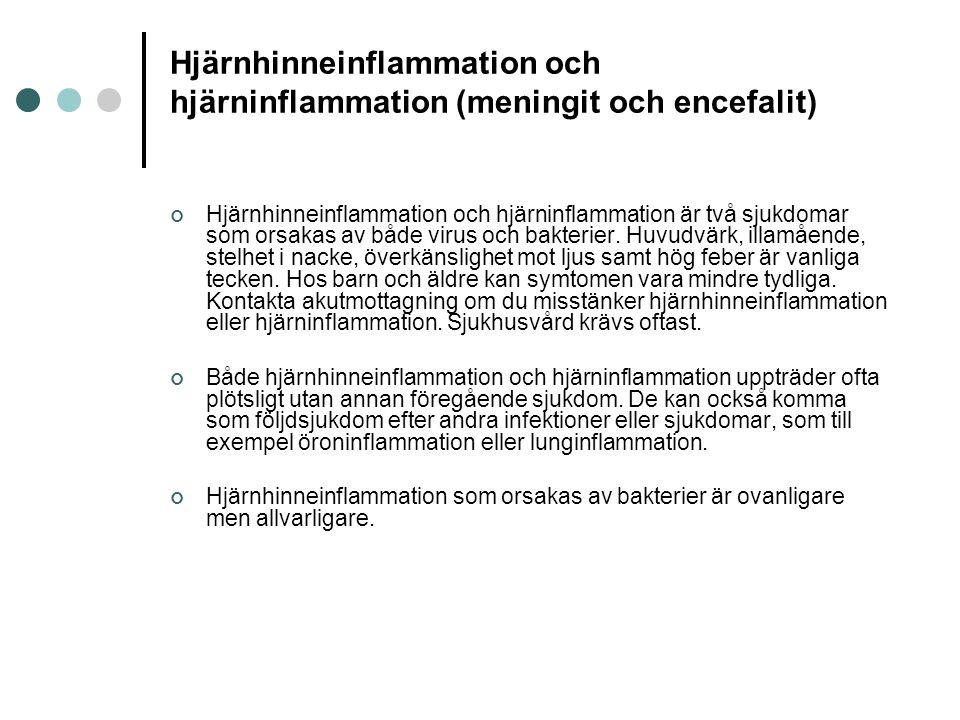 Hjärnhinneinflammation och hjärninflammation (meningit och encefalit) Hjärnhinneinflammation och hjärninflammation är två sjukdomar som orsakas av båd