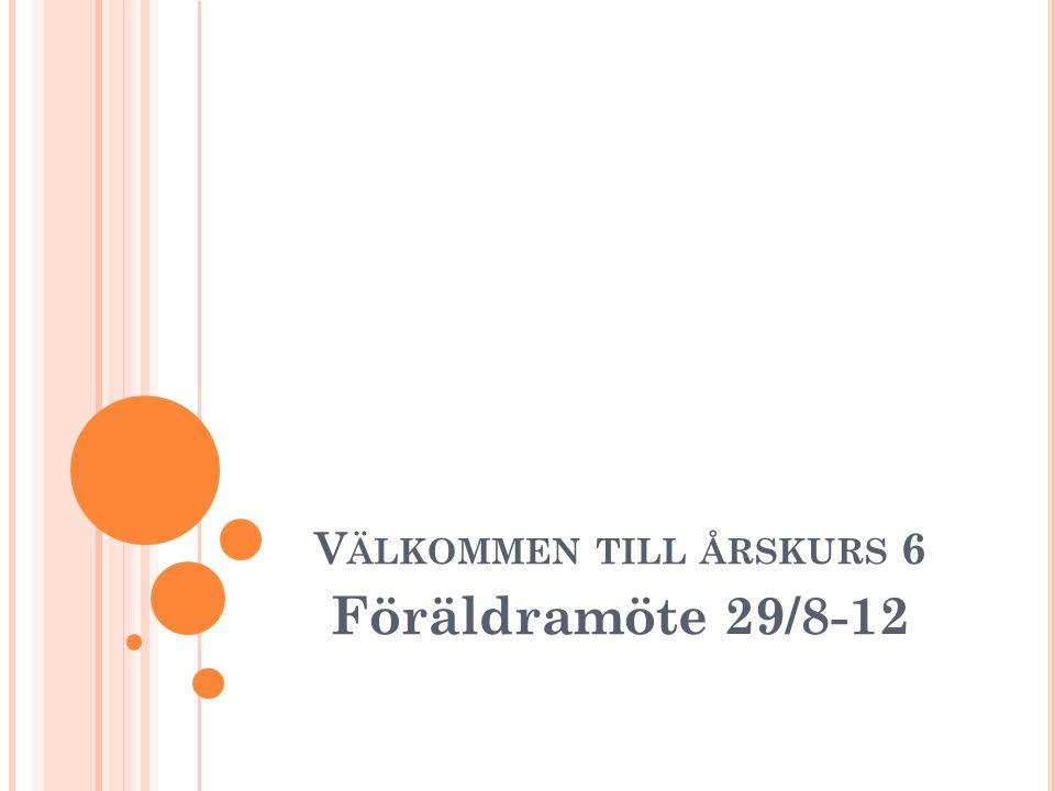 V ÄLKOMMEN TILL ÅRSKURS 6 Föräldramöte 29/8-12