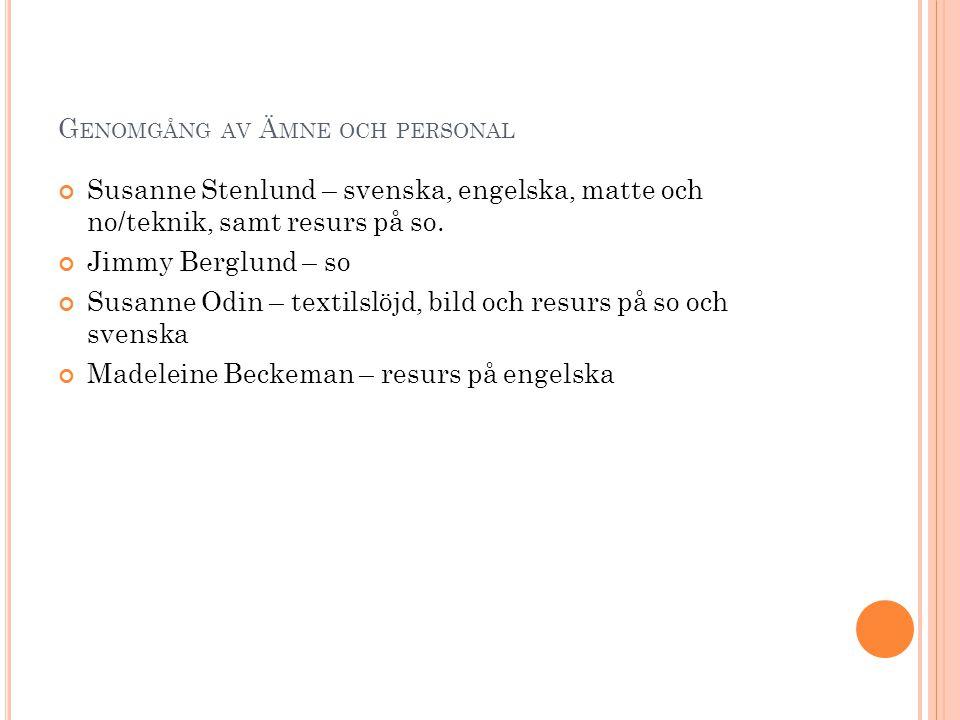 G ENOMGÅNG AV Ä MNE OCH PERSONAL Susanne Stenlund – svenska, engelska, matte och no/teknik, samt resurs på so. Jimmy Berglund – so Susanne Odin – text