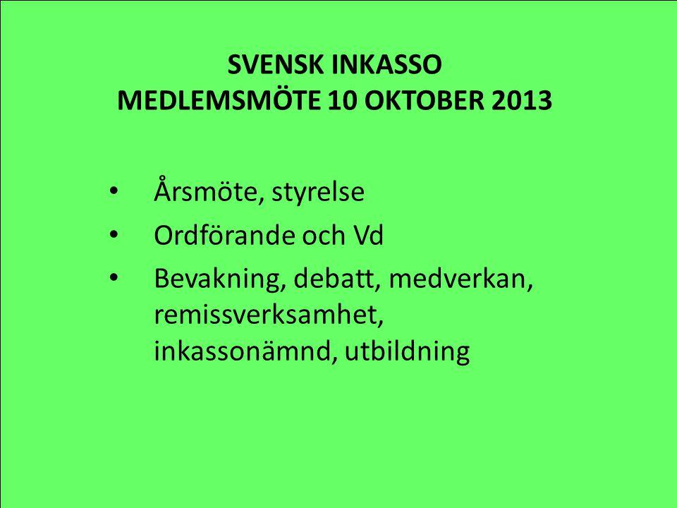 SVENSK INKASSO MEDLEMSMÖTE 10 OKTOBER 2013 Årsmöte, styrelse Ordförande och Vd Bevakning, debatt, medverkan, remissverksamhet, inkassonämnd, utbildnin