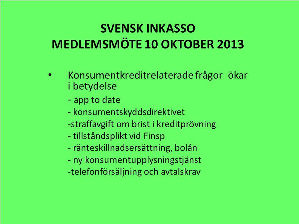 SVENSK INKASSO MEDLEMSMÖTE 10 OKTOBER 2013 Konsumentkreditrelaterade frågor ökar i betydelse - app to date - konsumentskyddsdirektivet -straffavgift o