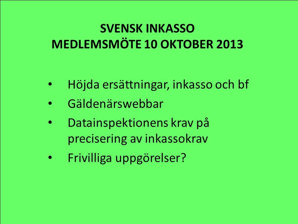 SVENSK INKASSO MEDLEMSMÖTE 10 OKTOBER 2013 Höjda ersättningar, inkasso och bf Gäldenärswebbar Datainspektionens krav på precisering av inkassokrav Fri