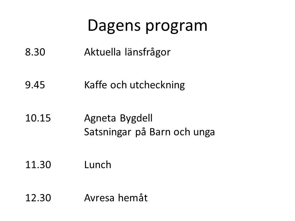 Dagens program 8.30 Aktuella länsfrågor 9.45Kaffe och utcheckning 10.15Agneta Bygdell Satsningar på Barn och unga 11.30Lunch 12.30Avresa hemåt