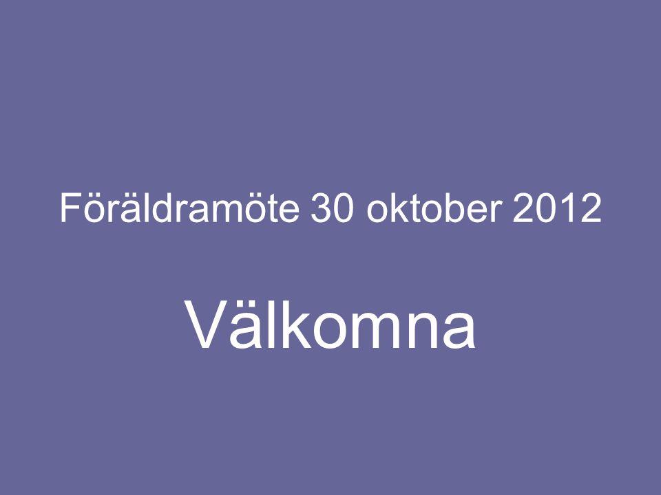 Föräldramöte 30 oktober 2012 Välkomna