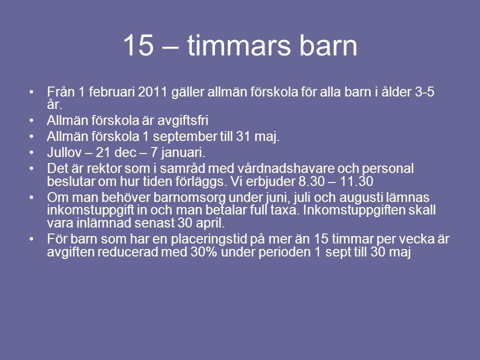 15 – timmars barn Från 1 februari 2011 gäller allmän förskola för alla barn i ålder 3-5 år. Allmän förskola är avgiftsfri Allmän förskola 1 september