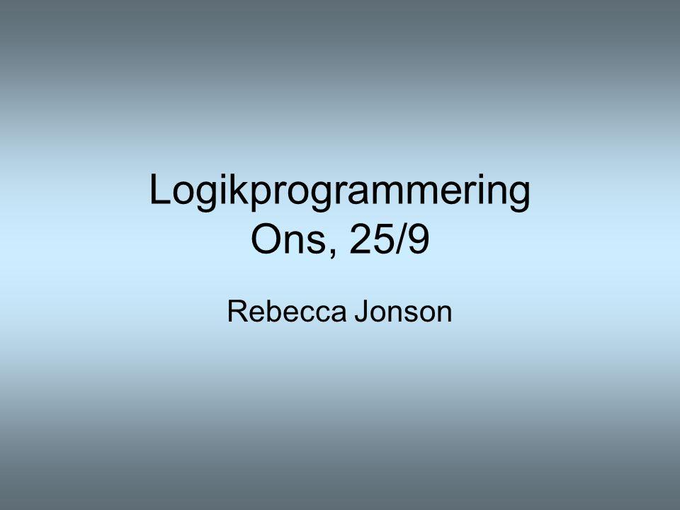 Logikprogrammering Ons, 25/9 Rebecca Jonson
