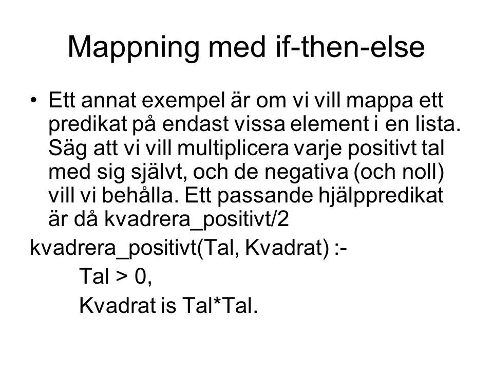Mappning med if-then-else Ett annat exempel är om vi vill mappa ett predikat på endast vissa element i en lista. Säg att vi vill multiplicera varje po