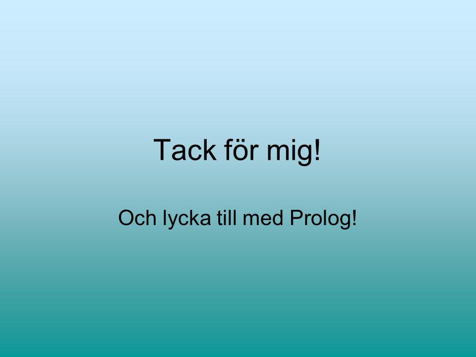 Tack för mig! Och lycka till med Prolog!