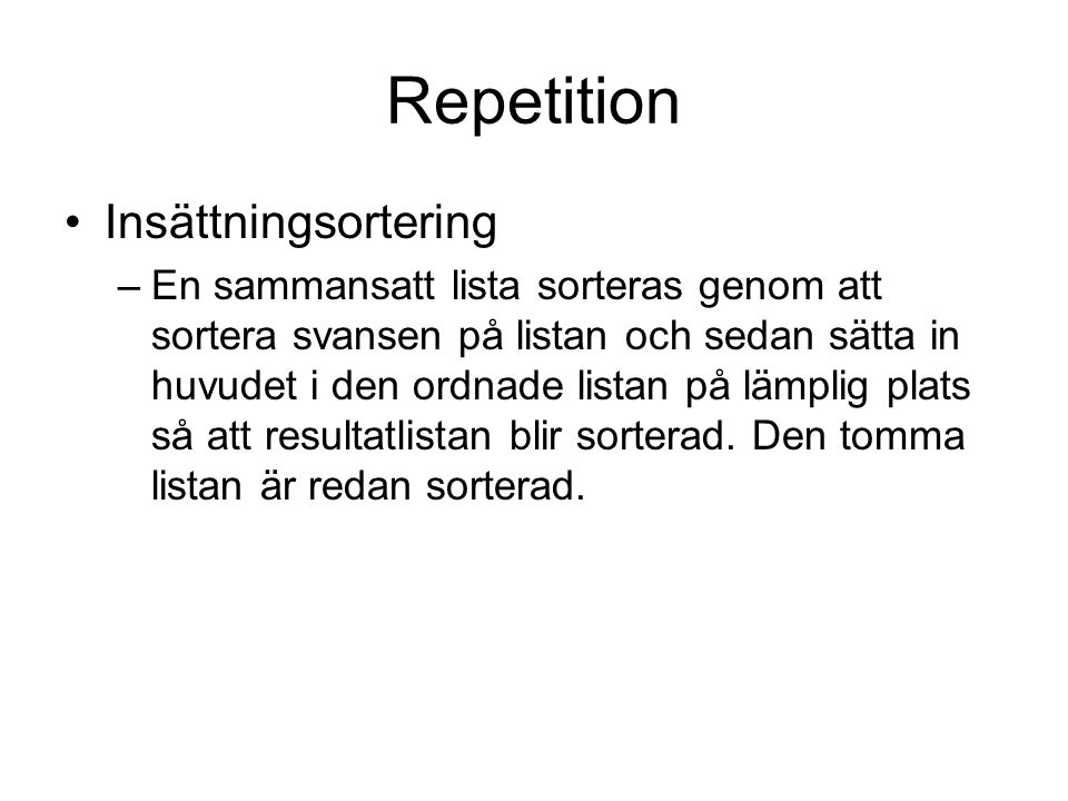 Repetition Insättning i ordnad lista insert(Tal,[],[Tal]).