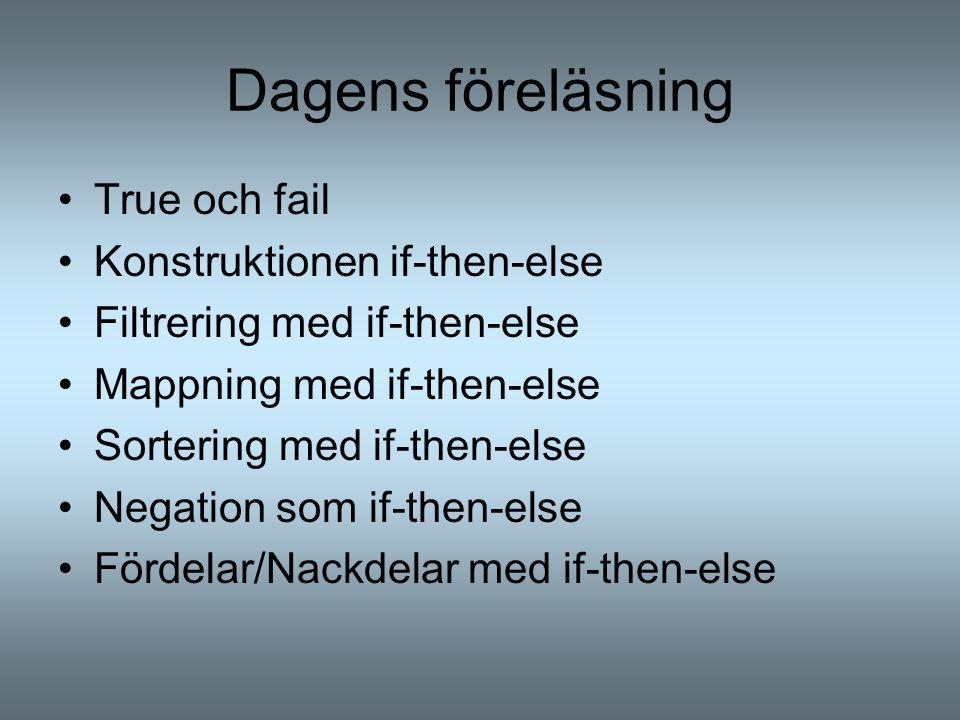Dagens föreläsning True och fail Konstruktionen if-then-else Filtrering med if-then-else Mappning med if-then-else Sortering med if-then-else Negation