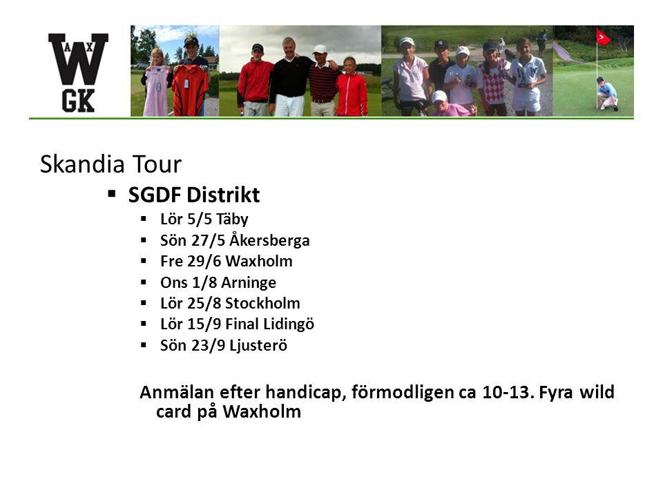 Skandia Tour  SGDF Distrikt  Lör 5/5 Täby  Sön 27/5 Åkersberga  Fre 29/6 Waxholm  Ons 1/8 Arninge  Lör 25/8 Stockholm  Lör 15/9 Final Lidingö  Sön 23/9 Ljusterö Anmälan efter handicap, förmodligen ca 10-13.
