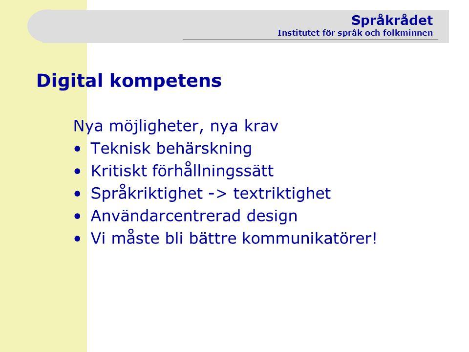 Språkrådet Institutet för språk och folkminnen Digital kompetens Nya möjligheter, nya krav Teknisk behärskning Kritiskt förhållningssätt Språkriktighe