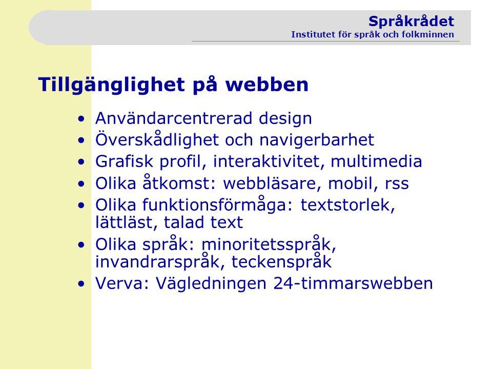 Språkrådet Institutet för språk och folkminnen Tillgänglighet på webben Användarcentrerad design Överskådlighet och navigerbarhet Grafisk profil, inte