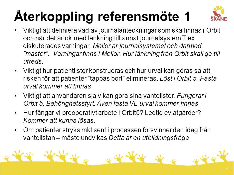 10 Återkoppling referensmöte 1 Viktigt att definiera vad av journalanteckningar som ska finnas i Orbit och när det är ok med länkning till annat journ