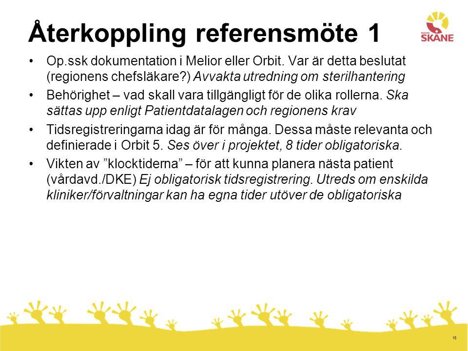 16 Återkoppling referensmöte 1 Op.ssk dokumentation i Melior eller Orbit. Var är detta beslutat (regionens chefsläkare?) Avvakta utredning om sterilha