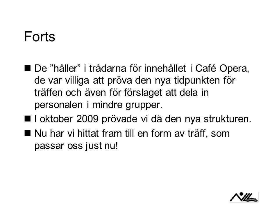 Forts De håller i trådarna för innehållet i Café Opera, de var villiga att pröva den nya tidpunkten för träffen och även för förslaget att dela in personalen i mindre grupper.