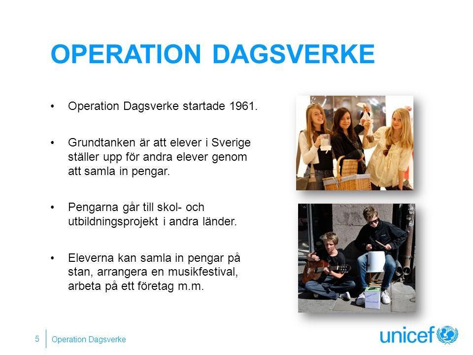 OPERATION DAGSVERKE Operation Dagsverke startade 1961. Grundtanken är att elever i Sverige ställer upp för andra elever genom att samla in pengar. Pen