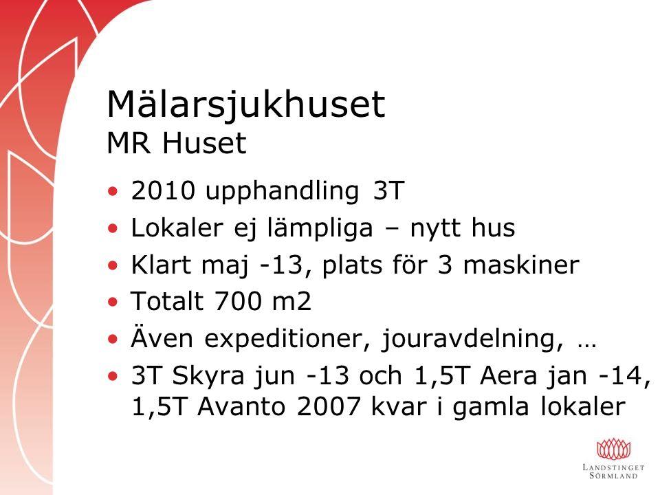 Mälarsjukhuset MR Huset 2010 upphandling 3T Lokaler ej lämpliga – nytt hus Klart maj -13, plats för 3 maskiner Totalt 700 m2 Även expeditioner, jouravdelning, … 3T Skyra jun -13 och 1,5T Aera jan -14, 1,5T Avanto 2007 kvar i gamla lokaler