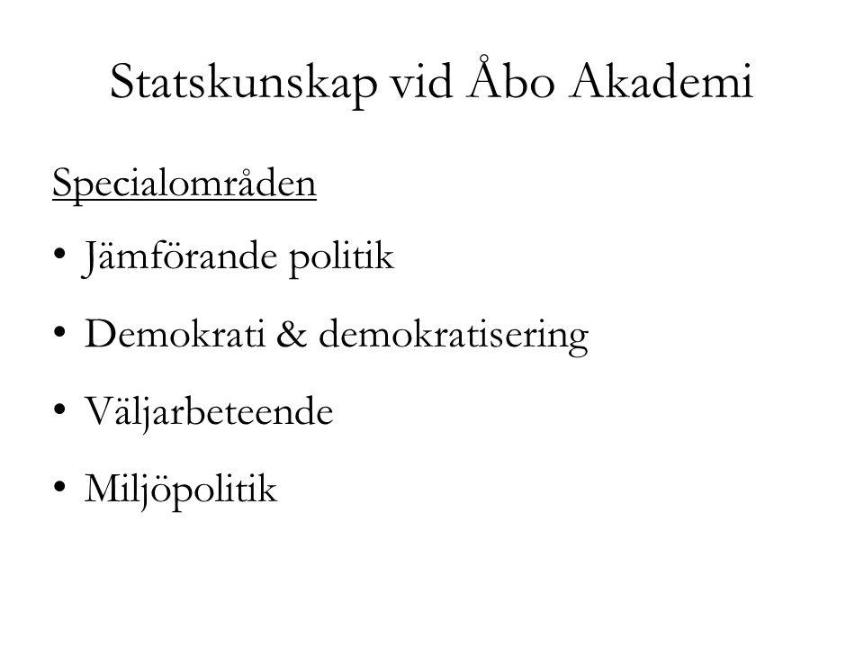 Statskunskap vid Åbo Akademi Specialområden Jämförande politik Demokrati & demokratisering Väljarbeteende Miljöpolitik