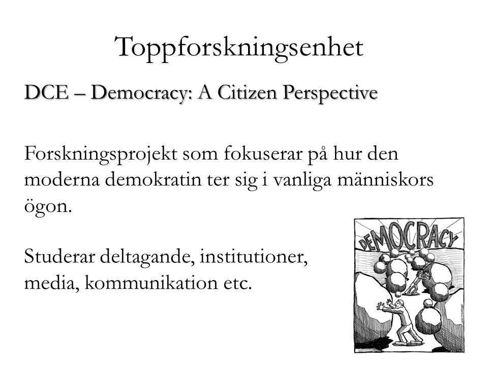 Toppforskningsenhet DCE – Democracy: A Citizen Perspective Forskningsprojekt som fokuserar på hur den moderna demokratin ter sig i vanliga människors ögon.