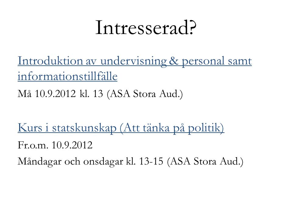 Intresserad. Introduktion av undervisning & personal samt informationstillfälle Må 10.9.2012 kl.