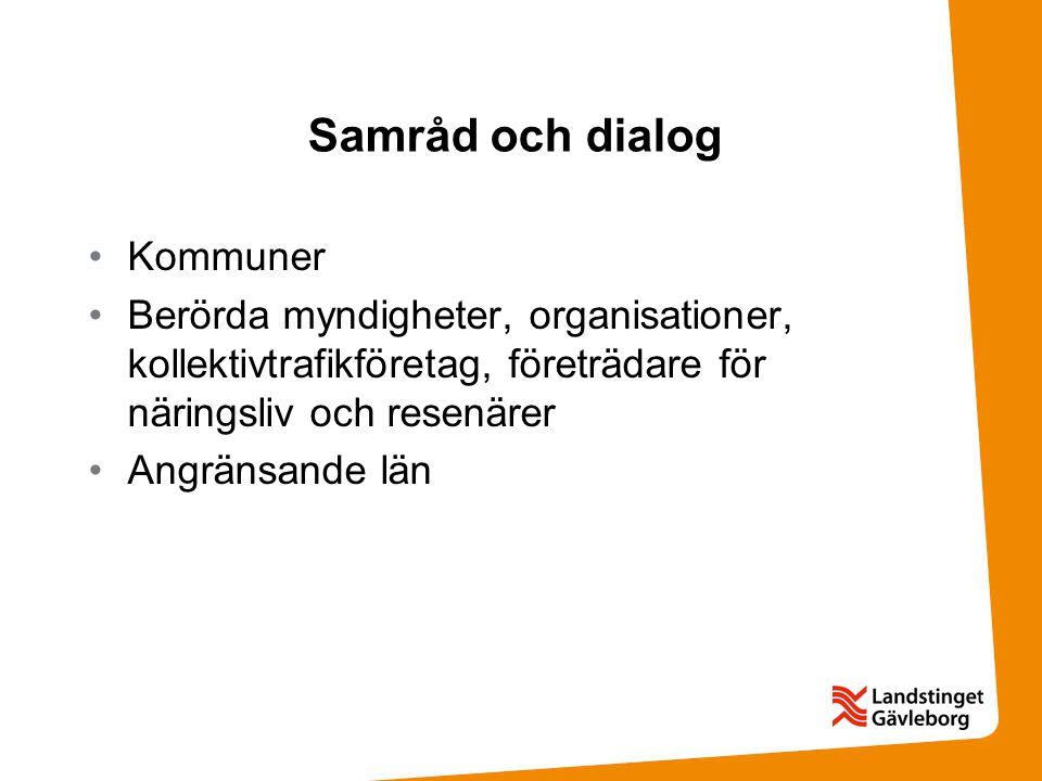 Samråd och dialog Kommuner Berörda myndigheter, organisationer, kollektivtrafikföretag, företrädare för näringsliv och resenärer Angränsande län