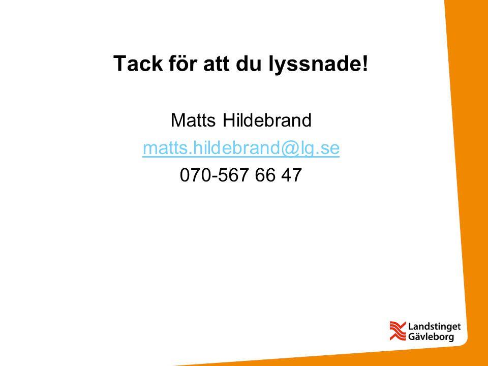 Tack för att du lyssnade! Matts Hildebrand matts.hildebrand@lg.se 070-567 66 47