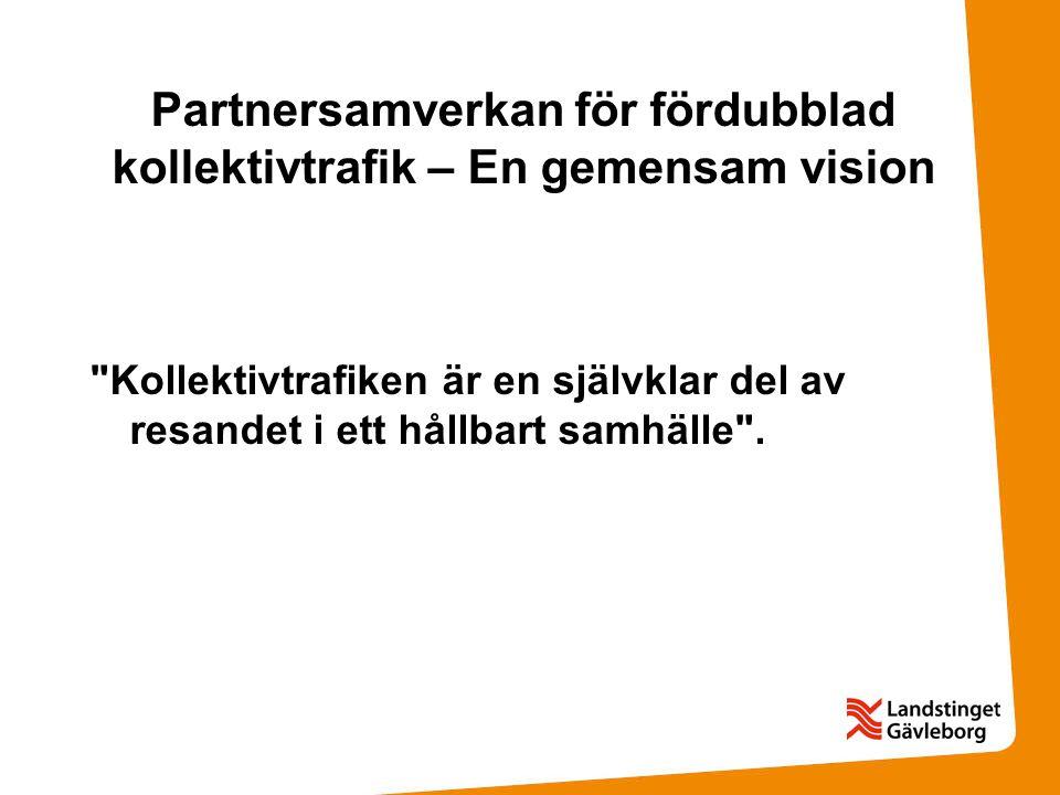 Partnersamverkan för fördubblad kollektivtrafik – En gemensam vision Kollektivtrafiken är en självklar del av resandet i ett hållbart samhälle .