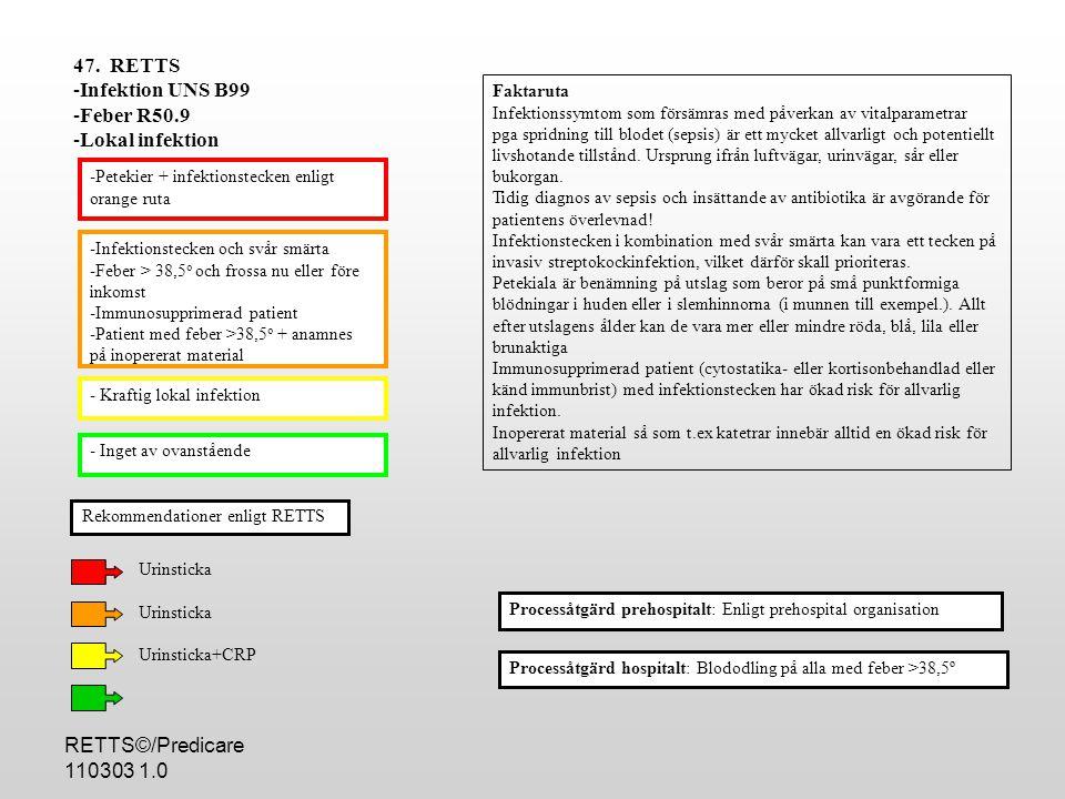 RETTS©/Predicare 110303 1.0 -Infektionstecken och svår smärta -Feber > 38,5 o och frossa nu eller före inkomst -Immunosupprimerad patient -Patient med feber >38,5 o + anamnes på inopererat material - Kraftig lokal infektion - Inget av ovanstående -Petekier + infektionstecken enligt orange ruta Processåtgärd hospitalt: Blododling på alla med feber >38,5º 47.