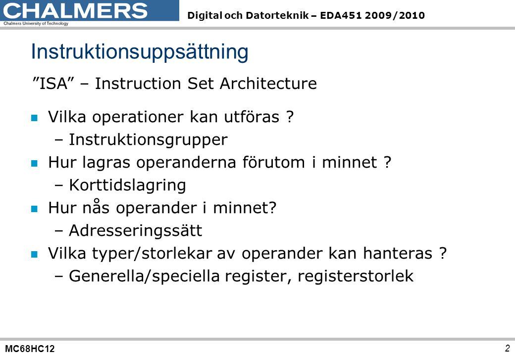 MC68HC12 Digital och Datorteknik – EDA451 2009/2010 n Vilka operationer kan utföras ? –Instruktionsgrupper n Hur lagras operanderna förutom i minnet ?