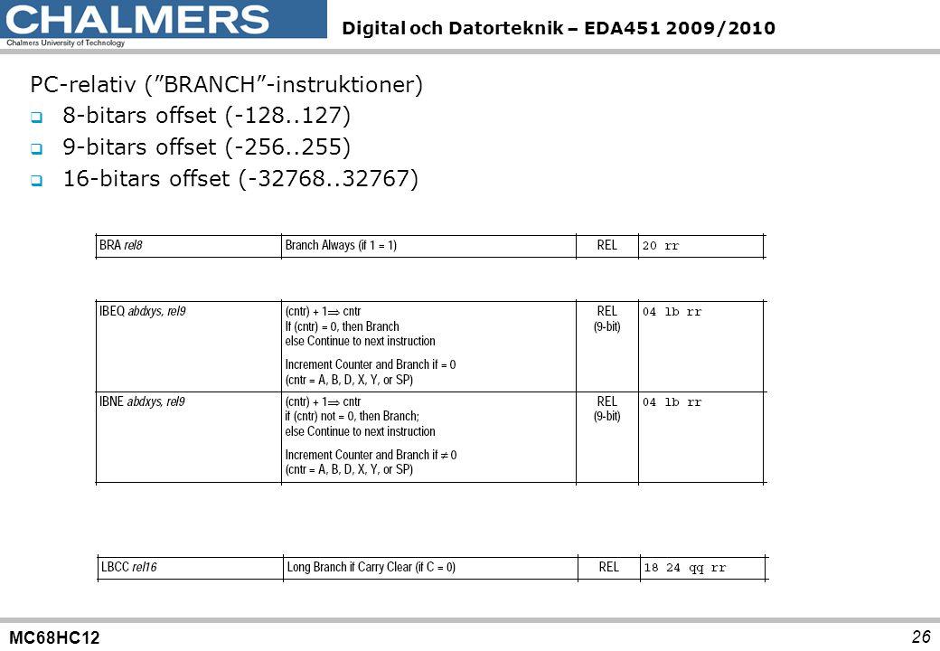 MC68HC12 Digital och Datorteknik – EDA451 2009/2010 26 PC-relativ ( BRANCH -instruktioner)  8-bitars offset (-128..127)  9-bitars offset (-256..255)  16-bitars offset (-32768..32767)