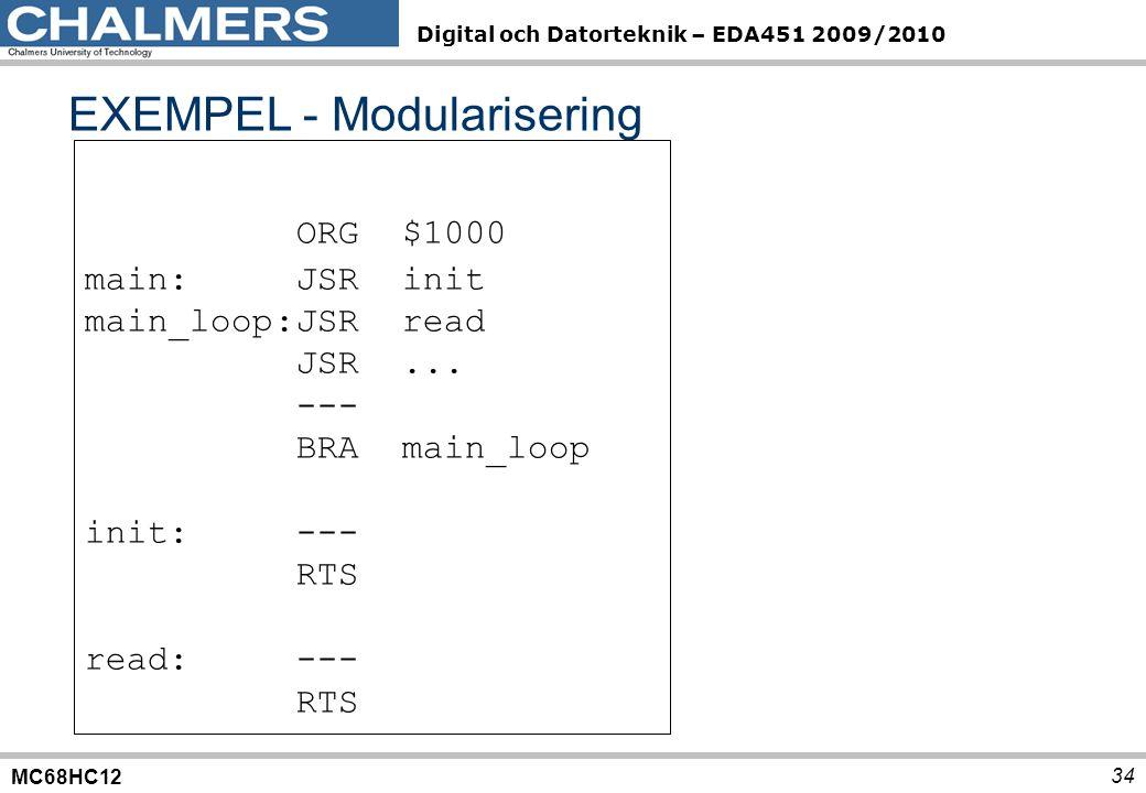 MC68HC12 Digital och Datorteknik – EDA451 2009/2010 EXEMPEL - Modularisering 34 ORG $1000 main:JSRinit main_loop:JSRread JSR... --- BRAmain_loop init: